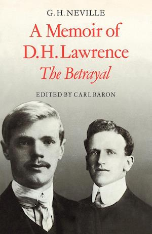 A Memoir of D. H. Lawrence: 'The Betrayal' G. H. Neville