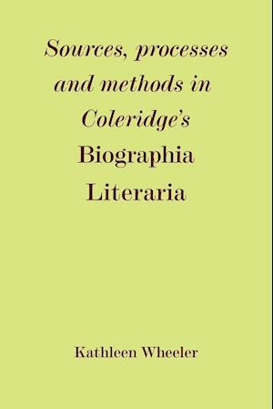 Sources, Processes and Methods in Coleridge's 'Biographia Literaria'