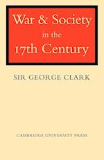 War and Society in the Seventeenth Century af George Clark