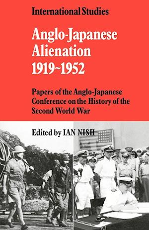 Anglo-Japanese Alienation 1919 1952: Papers of the Anglo-Japanese Conference on the History of the Second World War