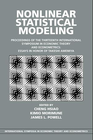 Nonlinear Statistical Modeling: Proceedings of the Thirteenth International Symposium in Economic Theory and Econometrics: Essays in Honor of Takeshi