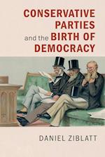 Conservative Parties and the Birth of Democracy (Cambridge Studies in Comparative Politics Paperback)