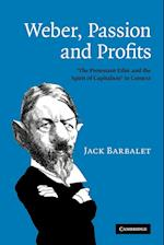 Weber, Passion and Profits: 'The Protestant Ethic and the Spirit of Capitalism' in Context af Jack Barbalet, J. M. Barbalet