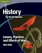 History for the IB Diploma: Causes, Practices and Effects of Wars af Mike Wells, Michael Wells