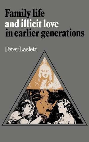 Family Life and Illicit Love in Earlier Generations: Essays in Historical Sociology