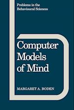 Computer Models of Mind (Problems in the Behavioural Sciences, nr. 6)