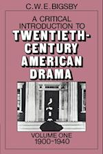 A Critical Introduction to Twentieth-Century American Drama: Volume 1, 1900-1940