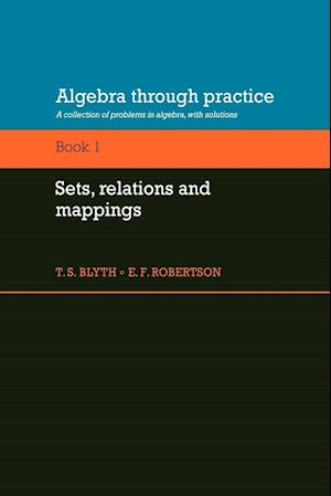 Algebra Through Practice: Volume 1, Sets, Relations and Mappings: A Collection of Problems in Algebra with Solutions