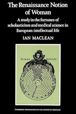 Renaissance Notion of Woman: A Study in the Fortunes of Scholasticism and Medical Science in European Intellectual Life