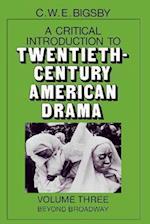A Critical Introduction to Twentieth-Century American Drama: Volume 3, Beyond Broadway