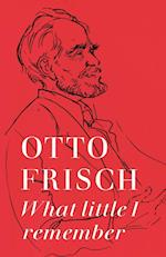 What Little I Remember af Otto Robert Frisch