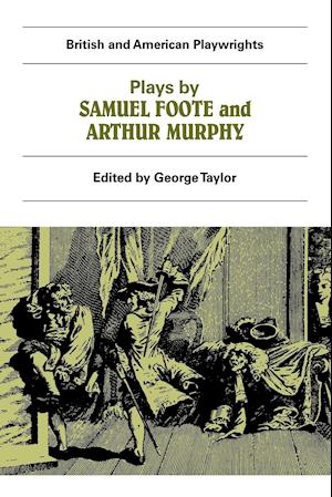 Plays by Samuel Foote and Arthur Murphy: The Minor, the Nabob, the Citizen, Three Weeks After Marriage, Know Your Own Mind