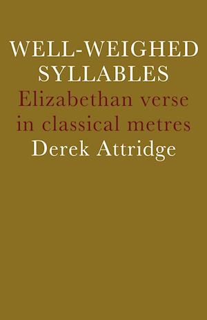 Well-Weighed Syllables: Elizabethan Verse in Classical Metres