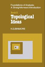 The Foundations of Topological Analysis: A Straightforward Introduction: Book 2 Topological Ideas