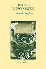 Debussy in Proportion: A Musical Analysis af Roy Howat