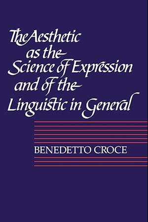 The Aesthetic as the Science of Expression and of the Linguistic in General, Part 1, Theory