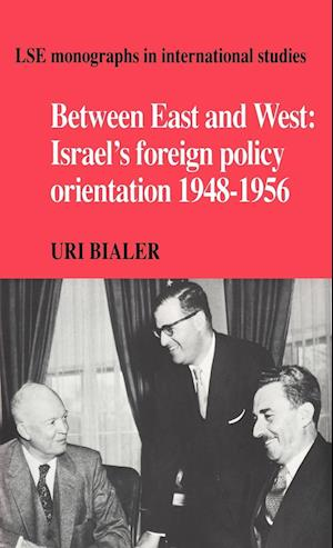 Between East and West: Israel's Foreign Policy Orientation 1948 1956
