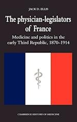The Physician-Legislators of France: Medicine and Politics in the Early Third Republic, 1870 1914 af Jack D. Ellis