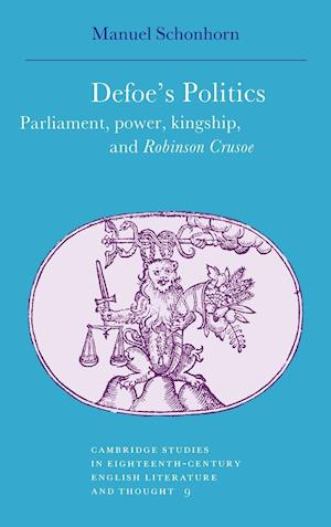 Defoe's Politics: Parliament, Power, Kingship and 'Robinson Crusoe'