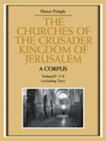 The The Churches of the Crusader Kingdom of Jerusalem: A Corpus: Volume 2, L-Z (excluding Tyre) (The Churches of the Crusader Kingdom of Jerusalem)