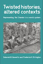 Twisted Histories, Altered Contexts: Representing the Chambri in the World System