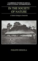 In the Society of Nature (Cambridge Studies in Social And Cultural Anthropology, nr. 93)
