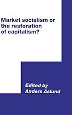 Market Socialism or the Restoration of Capitalism?