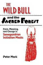 The Wild Bull and the Sacred Forest (Res Monographs in Anthropology and Aesthetics)