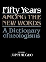 Fifty Years Among the New Words (Centennial Series of the American Dialect Society)