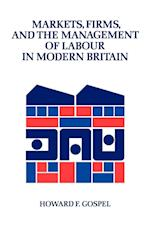 Markets, Firms and the Management of Labour in Modern Britain af Howard F Gospel, John Child, William Brown