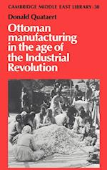 Ottoman Manufacturing in the Age of the Industrial Revolution (Cambridge Middle East Library, nr. 30)