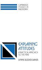 Explaining Attitudes (CAMBRIDGE STUDIES IN PHILOSOPHY)