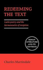 Redeeming the Text: Latin Poetry and the Hermeneutics of Reception