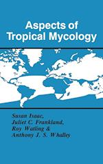 Aspects of Tropical Mycology (British Mycological Society Symposia, nr. 19)