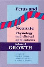 Fetus and Neonate: Physiology and Clinical Applications: Volume 3, Growth (Fetus and Neonate: Physiology and Clinical Applications, nr. 3)