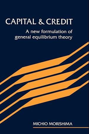 Capital and Credit: A New Formulation of General Equilibrium Theory