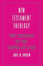 The Theology of the Gospel of Luke af Joel B Green