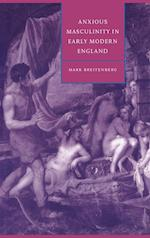 Anxious Masculinity in Early Modern England (CAMBRIDGE STUDIES IN RENAISSANCE LITERATURE AND CULTURE, nr. 10)