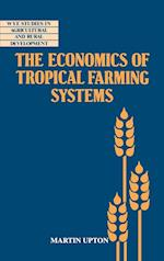 The Economics of Tropical Farming Systems (Wye Studies in Agricultural and Rural Development)