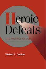 Heroic Defeats: The Politics of Job Loss
