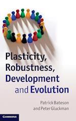 Plasticity, Robustness, Development and Evolution af Patrick Bateson, Peter Gluckman