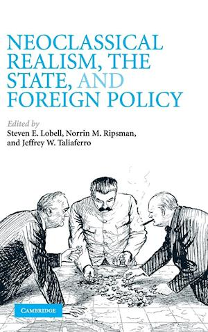 Neoclassical Realism, the State, and Foreign Policy
