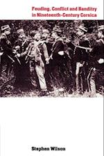 Feuding, Conflict and Banditry in Nineteenth-century Corsica af Stephen Wilson