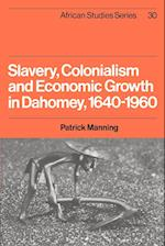 Slavery, Colonialism and Economic Growth in Dahomey, 1640-1960 (AFRICAN STUDIES, nr. 30)