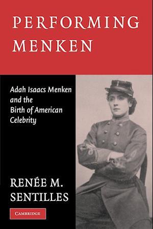 Performing Menken: Adah Isaacs Menken and the Birth of American Celebrity