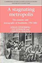 A Stagnating Metropolis: The Economy and Demography of Stockholm, 1750 1850 af Christer Persson, Johan Soderberg, Ulf Jonsson