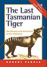 The Last Tasmanian Tiger (History and Extinction of the Thylacine)