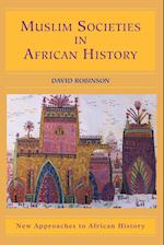 Muslim Societies in African History (New Approaches to African History, nr. 2)