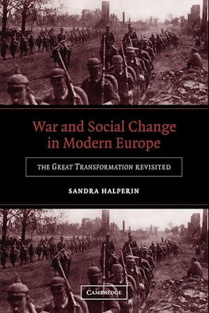 War and Social Change in Modern Europe: The Great Transformation Revisited