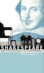 Shakespeare and the Authority of Performance af W. B. Worthen, William B. Worthen